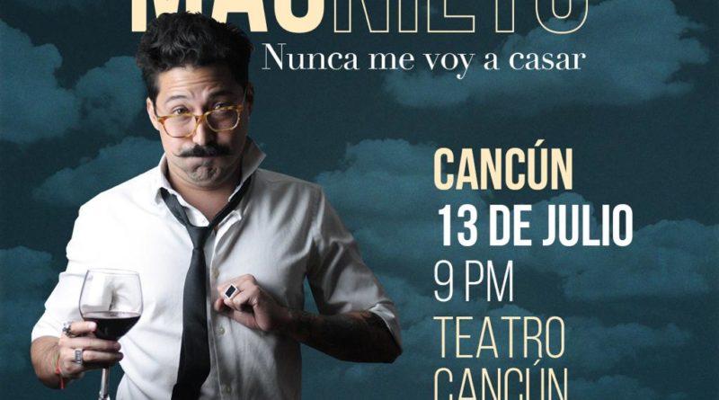 "MAUNIETO ""Nunca me voy a casar"" 13 de julio 9:00pm Teatro de Cancun"